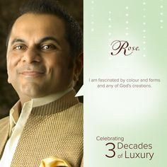 What does Mr. Biren Vaidya get #inspired from? #Colours #Forms #Rose #God #Creation #3DecadesOfLuxury #TheHouseOfRose.