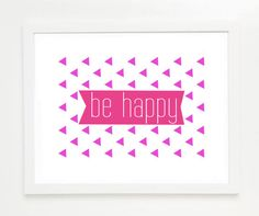 Be Happy print by littlenestbox   https://www.etsy.com/listing/104860823/be-happy-pink-art-print-giclee-positive #littlenestbox #art #print #happy  #pink #geometric