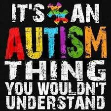 It's an autism thing
