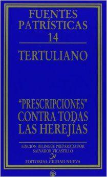 """Prescripciones"""" contra todas las herejías / Tertuliano ; introducción, texto crítico, traducción y notas de Salvador Vicastillo - Madrid : Ciudad Nueva, D.L. 2001"""