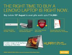 The right time to buy Lenovo laptop avail gifts worth upto Rs 14,999/- buy before 15th August only on thedostore – Lenovo India official Online Store.  HURRY!  *Offer valid till 15th Auggust,2015