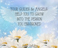 Your guides and angels help you to grow into the person you envisioned.