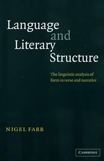 Language and literary structure : the linguistic analysis of form in verse and narrative / Nigel Fabb. PE 1505 F11