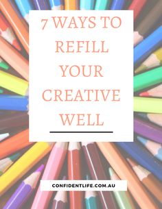 Creativity can be an important part of your self-care routine. It helps keep the mind active, improves job dedication and innovation, and allows you to express yourself in different ways. But creativity is a resource that's easily depleted. Stress and anxiety can rob you of your creative side. So, here 7 Ways To Refill Your Creative Well! http://www.confidentlife.com.au/7-ways-refill-creative-well/