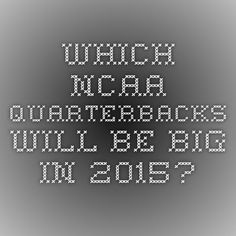 Which NCAA Quarterbacks Will Be Big in 2015?