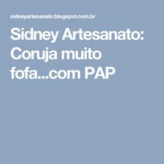 Sidney Artesanato: Coruja muito  fofa...com PAP