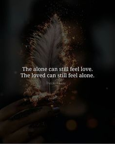 The alone can still feel love. The loved can still feel alone. . . #quotes #quoteday #inspirationalquotes #lovequotes #sadquotes #alone #love #feelings