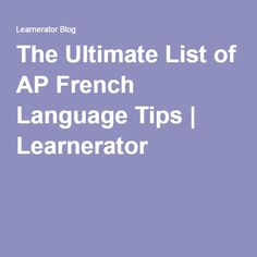 The Ultimate List of AP French Language Tips   Learnerator