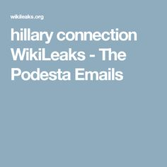 hillary connection WikiLeaks - The Podesta Emails