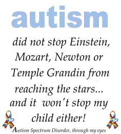 Autism did not stop Einstein, Mozart, Newton or Temple Grandin...