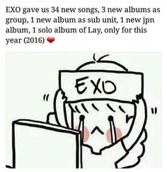 Be thankful EXOL we are so lucky to have our boys <-- im not really an exoL but I like their music, that's insane! they worked so hard, wow! ^^