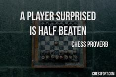 A player surprised is half beaten - Chess proverb - ChessFort - Internet's biggest collection of chess resources Chess Quotes, Chess Strategies, Winning Quotes, Player Quotes, Life Quotes, Quotes To Live By, Qoutes, Motivational Quotes, Inspirational Quotes