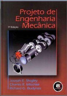 Projeto De Engenharia Mecânica – 7ª Edição – Shigley, Mischke e Budynas - Biblioteca da Engenharia