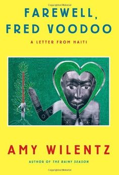 Farewell, Fred Voodoo: A Letter from Haiti by Amy Wilentz, http://www.amazon.com/dp/1451643977/ref=cm_sw_r_pi_dp_LYVerb0ZG1JHR