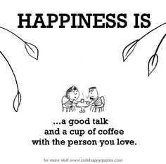 Happiness is, and a cup of coffee with the person you love. - Cute Happy Quotes