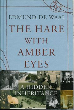 The Hare with Amber Eyes: A Hidden Inheritance by Edmund de Waal - a collection of Japanese netsuke purchased by the author's ancestor in Paris in the 19th century inspires a moving retelling of family history spanning two world wars