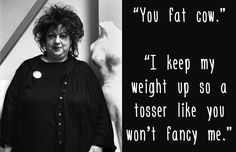 Jo Brand (1957 –) in reply to a heckler. | 13 Splendidly Snarky British Put-Downs Through History