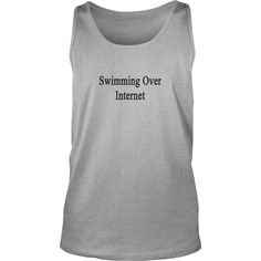 swimming_over_internet T-Shirts 1  #gift #ideas #Popular #Everything #Videos #Shop #Animals #pets #Architecture #Art #Cars #motorcycles #Celebrities #DIY #crafts #Design #Education #Entertainment #Food #drink #Gardening #Geek #Hair #beauty #Health #fitness #History #Holidays #events #Home decor #Humor #Illustrations #posters #Kids #parenting #Men #Outdoors #Photography #Products #Quotes #Science #nature #Sports #Tattoos #Technology #Travel #Weddings #Women