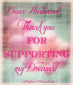 Dear Husband, Thank you for supporting my dreams.   #marriage #quotes #advice #inspiration
