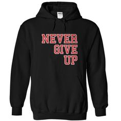 NEVER GIVE UP - #college sweatshirt #funny sweater. ORDER NOW => https://www.sunfrog.com/LifeStyle/NEVER-GIVE-UP-18598033-Guys.html?68278