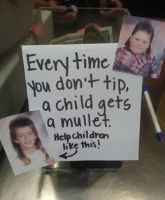 Tip your Hair Stylists, and contribute to the cure of mullets worldwide! :)