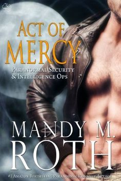 Act of Mercy: An Immortal Ops World Novel (PSI-Ops / Immortal Ops Book 1) by Mandy M. Roth, http://www.amazon.com/dp/B00I4BXYXC/ref=cm_sw_r_pi_dp_kwfqub18AZE8W