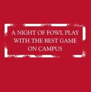 Alpha Delta Pi events can be a night of fowl play with the best game on campus! Clever play on words ;)