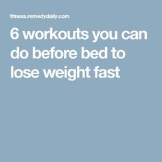 6 workouts you can do before bed to lose weight fast