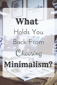 What Holds You Back From Choosing Minimalism? Sometimes the things that hold us back aren't the most obvious. #minimalism #minimalistlifestyle #minimalistmom