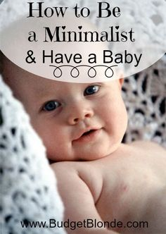 How to Be a Minimalist & Have a Baby - Great Post