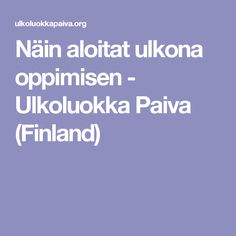 Näin aloitat ulkona oppimisen - Ulkoluokka Paiva (Finland) Environment