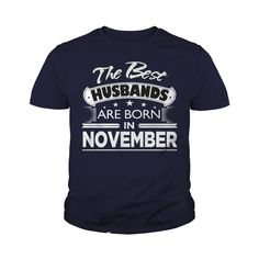 THE BEST HUSBANDS ARE BORN IN NOVEMBER BIRTHDAY GIFT FROM WIFE #gift #ideas #Popular #Everything #Videos #Shop #Animals #pets #Architecture #Art #Cars #motorcycles #Celebrities #DIY #crafts #Design #Education #Entertainment #Food #drink #Gardening #Geek #Hair #beauty #Health #fitness #History #Holidays #events #Home decor #Humor #Illustrations #posters #Kids #parenting #Men #Outdoors #Photography #Products #Quotes #Science #nature #Sports #Tattoos #Technology #Travel #Weddings #Women