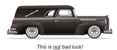 Did you know - if you meet a coffin-laden hearse on your way to work, it symbolizes big success coming your way in your job or a promotion. The explanation is that the coffin will take away all your bad luck leaving you only with good fortune.
