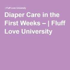 Diaper Care in the First Weeks –   Fluff Love University