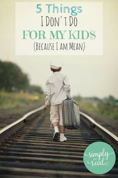5 Things I Don't Do For My Kids (Because I am Mean)