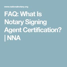 FAQ: What Is Notary Signing Agent Certification? | NNA