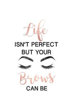 Life is not perfect, but brows and eyelashes in .- Das Leben ist nicht perfekt, aber Brauen und Wimpern in … Eyebrow Quotes, Lash Quotes, Makeup Quotes, Makeup Artist Quotes, Makeup Artists, Simple Eyeliner, Eyeliner Looks, Natural Eyeliner, Eyeliner Waterline