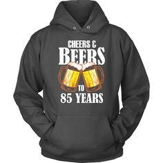 Cheers and Beers to 85 Years Hoodie - 85th Birthday Gift