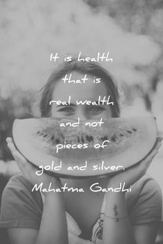 health quotes it is health that is real wealth and not pieces of gold and silver mahatma gandhi wisdom quotes