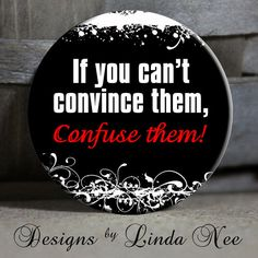 """If you can't convince them, CONFUSE THEM! - on black with red and white flourish Sassy Witty Quotes - magnet, 1.5"""" Pinback Button"""