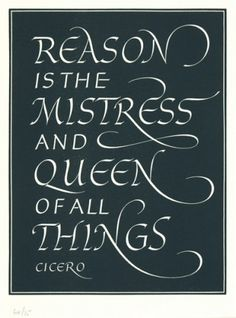 """Reason is the Mistress and Queen of all Things."" Quotation of Cicero. Engraved by Leo Wyatt #quote #inspiration"