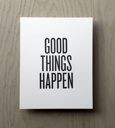 Good Things Happen Letterpress Print - by Read Between The Lines True Quotes, Great Quotes, Quotes To Live By, Motivational Quotes, Funny Quotes, Inspirational Quotes, Daily Quotes, Qoutes, Lettering