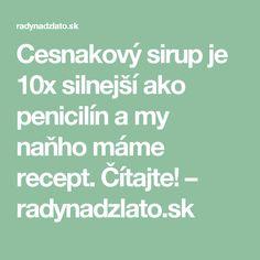 Cesnakový sirup je 10x silnejší ako penicilín a my naňho máme recept. Čítajte! – radynadzlato.sk