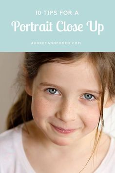 Portrait Photography Tips : Here are 10 tips to help you with the universally flattering portrait close up!