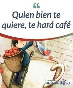 Quien bien te quiere te hará café Quien bien te #quiere te hará café, poniendo entre tus manos una taza bien caliente para que te #reconfortes, para que encuentres #alivio. #Curiosidades