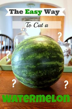 The Creek Line House: The Easy Way to Cut a Watermelon!