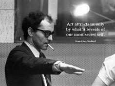 #Art attracts us only by what it reveals of our most secret self — Jean-Luc Godard