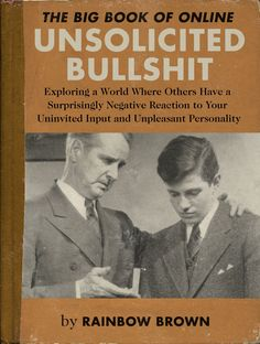 The Big Book of Online UNSOLICITED BULLSHIT