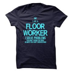 I am a Floor Worker - #gifts #gift wrapping. GUARANTEE => https://www.sunfrog.com/LifeStyle/I-am-a-Floor-Worker.html?68278