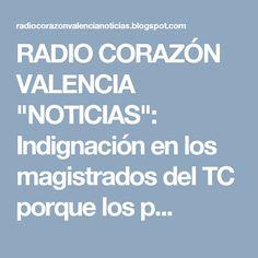 """RADIO CORAZÓN VALENCIA  """"NOTICIAS"""": Indignación en los magistrados del TC porque los p..."""